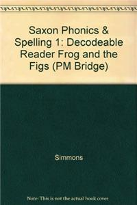 Saxon Phonics & Spelling 1: Decodeable Reader Frog and the Figs
