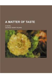 A Matter of Taste; A Novel
