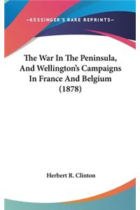 The War in the Peninsula, and Wellington's Campaigns in France and Belgium (1878)