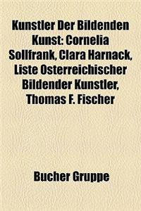 Kunstler Der Bildenden Kunst: Cornelia Sollfrank, Clara Harnack, Liste Osterreichischer Bildender Kunstler, Thomas F. Fischer