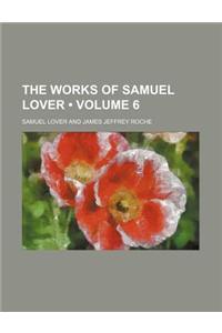 The Works of Samuel Lover (Volume 6)