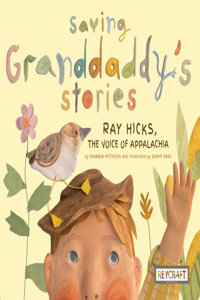 Saving Granddaddy's Stories: Ray Hicks, the Voice of Appalachia
