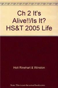 Ch 2 It's Alive!!/Is It? HS&T 2005 Life