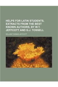 Helps for Latin Students, Extracts from the Best Known Authors, by W.T. Jeffcott and G.J. Tossell