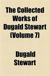 The Collected Works of Dugald Stewart (Volume 7)