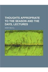 Thoughts Appropriate to the Season and the Days, Lectures