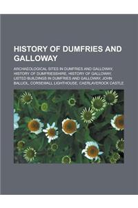 History of Dumfries and Galloway: Archaeological Sites in Dumfries and Galloway, History of Dumfriesshire, History of Galloway, Listed Buildings in Du