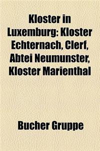 Kloster in Luxemburg: Kloster Echternach, Clerf, Abtei Neumunster, Kloster Marienthal