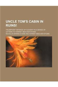 Uncle Tom's Cabin in Ruins!; Triumphant Defence of Slavery! in a Series of Letters to Harriet Beecher Stowe
