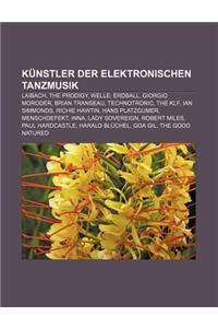 Kunstler Der Elektronischen Tanzmusik: Laibach, the Prodigy, Welle: Erdball, Giorgio Moroder, Brian Transeau, Technotronic, the Klf