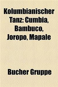 Kolumbianischer Tanz: Cumbia, Bambuco, Joropo, Mapal