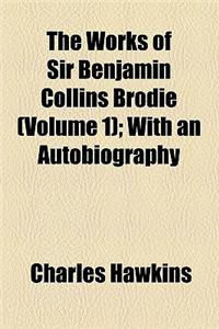 The Works of Sir Benjamin Collins Brodie Volume 1; With an Autobiography