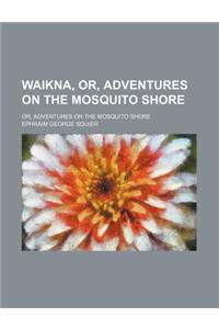 Waikna, Or, Adventures on the Mosquito Shore; Or, Adventures on the Mosquito Shore