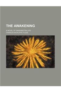 The Awakening; A Novel of Washington Life