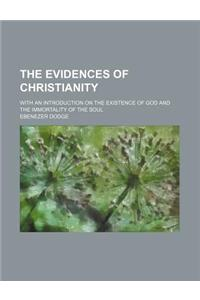 The Evidences of Christianity; With an Introduction on the Existence of God and the Immortality of the Soul