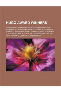 Hugo Award Winners: Hugo Award Winning Artists, Hugo Award Winning Authors, Hugo Award Winning Editors, Hugo Award Winning Fan Writers