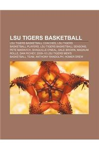 Lsu Tigers Basketball: Lsu Tigers Basketball Coaches, Lsu Tigers Basketball Players, Lsu Tigers Basketball Seasons, Pete Maravich