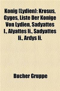 Knig (Lydien): Krsus, Gyges, Liste Der Knige Von Lydien, Sadyattes I., Alyattes II., Sadyattes II., Ardys II.
