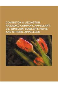 Covington & Lexington Railroad Company, Appellant, vs. Winslow, Bowler's Heirs, and Others, Appellees