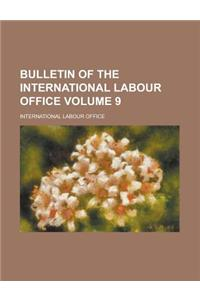 Bulletin of the International Labour Office Volume 9