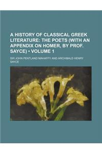 A History of Classical Greek Literature (Volume 1); The Poets (with an Appendix on Homer, by Prof. Sayce)