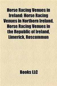 Horse Racing Venues in Ireland: Horse Racing Venues in Northern Ireland, Horse Racing Venues in the Republic of Ireland, Limerick, Roscommon