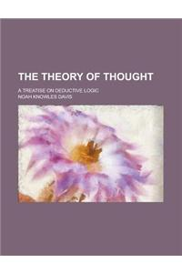 The Theory of Thought; A Treatise on Deductive Logic
