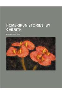 Home-Spun Stories, by Cherith