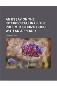 An Essay on the Interpretation of the Proem to John's Gospel, with an Appendix
