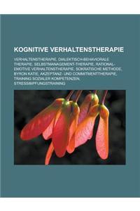 Kognitive Verhaltenstherapie: Verhaltenstherapie, Dialektisch-Behaviorale Therapie, Selbstmanagement-Therapie, Rational-Emotive Verhaltenstherapie,