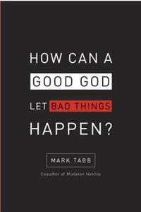 How Can a Good God Let Bad Things Happen?