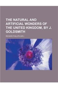 The Natural and Artificial Wonders of the United Kingdom, by J. Goldsmith