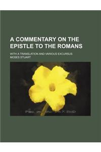 A Commentary on the Epistle to the Romans; With a Translation and Various Excursus