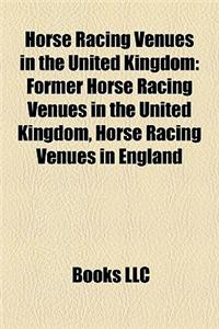 Horse Racing Venues in the United Kingdom: Former Horse Racing Venues in the United Kingdom, Horse Racing Venues in England