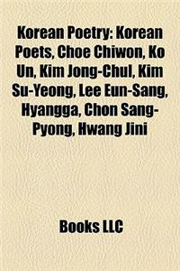 Korean Poetry: Korean Poets, Choe Chiwon, Ko Un, Kim Jong-Chul, Kim Su-Yeong, Lee Eun-Sang, Hyangga, Chon Sang-Pyong, Hwang Jini