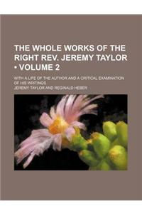 The Whole Works of the Right REV. Jeremy Taylor (Volume 2); With a Life of the Author and a Critical Examination of His Writings