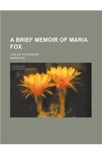 A Brief Memoir of Maria Fox; Late of Tottenham