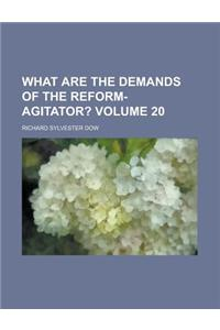 What Are the Demands of the Reform-Agitator? Volume 20