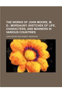 The Works of John Moore, M. D. (Volume 7); Mordaunt Sketches of Life, Characters, and Manners in Various Countries