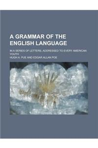 A Grammar of the English Language; In a Series of Letters, Addressed to Every American Youth
