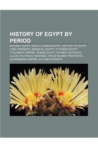 History of Egypt by Period: Ancient Egypt, Greco-Roman Egypt, History of Egypt (1900-Present), Medieval Egypt, Ottoman Egypt, Ptolemaic Empire