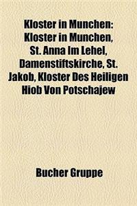 Kloster in Mnchen: Klster in Mnchen, St. Anna Im Lehel, Damenstiftskirche, St. Jakob, Kloster Des Heiligen Hiob Von Potschajew
