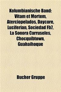 Kolumbianische Band: Vitam Et Mortem, Aterciopelados, Daycore, Luciferian, Sociedad Fb7, La Sonora Carruseles, Chocquibtown, Guahaihoque