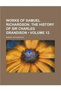 Works of Samuel Richardson (Volume 12); The History of Sir Charles Grandison