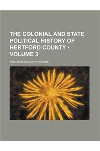 The Colonial and State Political History of Hertford County (Volume 3)
