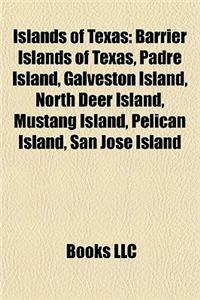 Islands of Texas: Barrier Islands of Texas, Padre Island, Galveston Island, North Deer Island, Mustang Island, Pelican Island, San Jos I