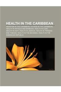 Health in the Caribbean: Abortion in the Caribbean, HIV-AIDS in the Caribbean, Health in Antigua and Barbuda, Health in Cuba, Health in Haiti