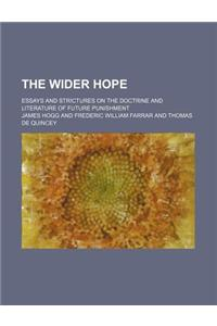 The Wider Hope; Essays and Strictures on the Doctrine and Literature of Future Punishment