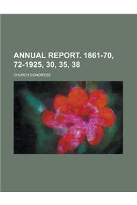 Annual Report. 1861-70, 72-1925, 30, 35, 38