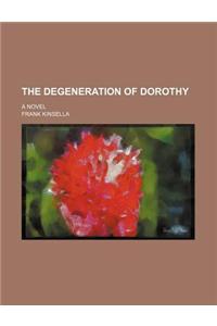 The Degeneration of Dorothy; A Novel